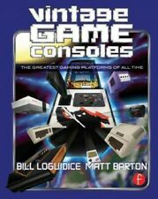 Vintage Game Consoles : An Inside Look at Apple, Atari, Commodore, Nintendo, ...
