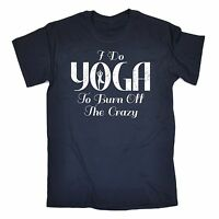 I Do Yoga To Burn Crazy T-SHIRT Fitness Gym Pilates Bikram Gift birthday funny