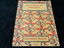 'The Saints Of Kindness' by Elizabeth Fraser. Paperback reprint published 1949