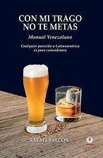 Con Mi Trago No Te Metas: Manual Venezolano. Cualquier Parecido a Latinoamerica