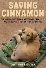 Saving Cinnamon : The Amazing True Story of a Missing Military Puppy and the...