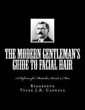 The Modern Gentleman's Guide to Facial Hair: A Reference for Mustaches, Beards &