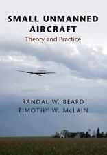 Small Unmanned Aircraft : Theory and Practice by Randal Beard, Timothy W....