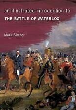 BATTLE OF WATERLOO: ILLUSTRATED INTRODUCTION BY MARK SINNER PB HISTORY BOOK