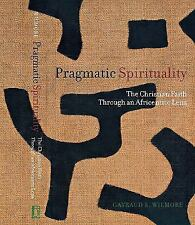Pragmatic Spirituality: The Christian Faith Through an Africentric Lens: By G.