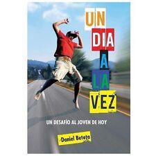 Un Dia a la Vez : Un Desafo Al Joven de Hoy by Daniel Beteta (2013, Hardcover)