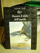 DENTRO IL NIDO DELL'AQUILA Fabrizio Tondi.     effigi  2009