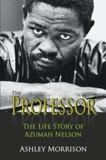The Professor : The Life Story of Azumah Nelson by Ashley Morrison (2014, Paperb