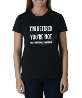 Ladies I'm Retired You're Not Have Fun At Work Tomorrow T Shirt Funny Retirement