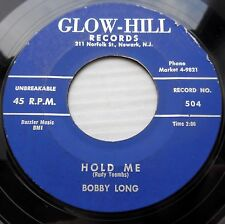 BOBBY LONG doowop Group 45 HOLD ME b/w OoH LA LA orig. VG++ GLOW-HILL recs FM465