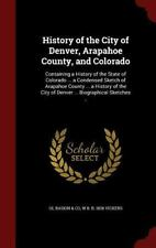 History of the City of Denver, Arapahoe County, and Colorado : Containing a...