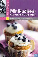 Minikuchen Cupcakes Cake-Pops + Kochbuch + Praxis Tipps + Leckere Rezepte Backen