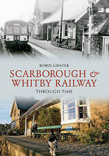 Scarborough and Whitby Railway Through Time 9781848686687 by J.Robin Lidster