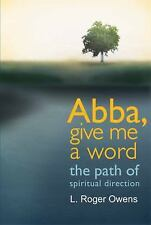 Abba, Give Me a Word : The Path of Spiritual Direction by L. Roger Owens...