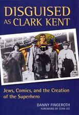 Disguised as Clark Kent: Jews Comics and Creation of Superhero  Danny Fingeroth