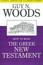 How to Read the Greek New Testament (Gospel Advocate Classics) by Guy N. Woods