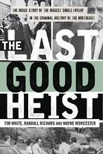 The Last Good Heist: The Inside Story of The Biggest Single Payday in the Crimin