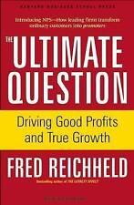 """AS NEW"" The Ultimate Question: Driving Good Profits and True Growth, Reichheld,"