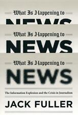 What Is Happening to News: The Information Explosion and the Crisis in-ExLibrary