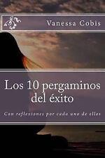 Los 10 Pergaminos Del Exito : Con Reflexiones Por Cada uno de Ellos by...