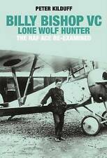 Billy Bishop Lone Wolf Hunter: The RAF Ace Re-Examined by Peter Kilduff...