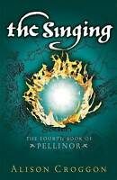 The Singing: The Fourth Book of Pellinor by Alison Croggon (Paperback) NEW Book