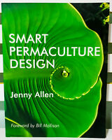 Smart Permaculture Design! Book by Jenny Allen; Foreword by Bill Mollison!