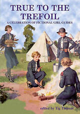TIG THOMAS:-  True to the Trefoil - A Celebration of Fictional Girl Guides