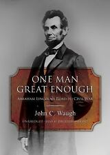 One Man Great Enough: Abraham Lincoln's Road To Civil War [John C. W [ExLibrary]