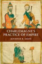 Charlemagne's Practice Of Empire: By Jennifer R. Davis