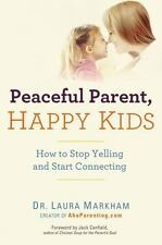 Peaceful Parent, Happy Kids: How to Stop Yelling and Start Connecting by Markha