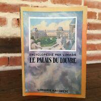 encyclopédie par l'image LE PALAIS DU LOUVRE Librairie Hachette 1952