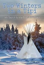 Two Winters in a Tipi: My Search for the Soul of the Forest (Paperback or Softba
