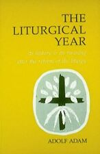 The Liturgical Year: Its History and Its Meaning After the Reform of the Liturg