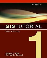 GIS Tutorial 1: Basic Workbook: For ArcGIS 10 by Wilpen L. Gorr and Kristen...