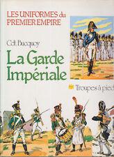 C1 NAPOLEON Bucquoy UNIFORMES Premier Empire GARDE IMPERIALE Troupes a Pied