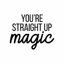 You Are Straight Up Magic