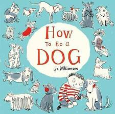 How to be a Dog by Jo Williamson (Hardback, 2015)