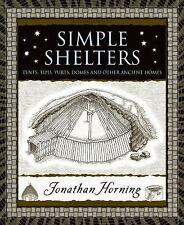 Wooden Bks.: Simple Shelters : Tents, Tipis, Yurts, Domes and Other Ancient...