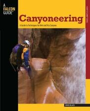 Canyoneering: A Guide to Techniques for Wet and Dry Canyons (How To Climb Series