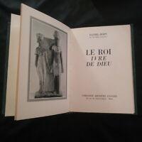 Daniel-Rops de l'Académie française:Le Roi Ivre de Dieu Librairie A Fayard 1951