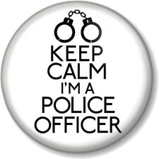 "KEEP CALM I'M A POLICE OFFICER 1"" 25mm Pin Button Badge Job Profession Law Funny"