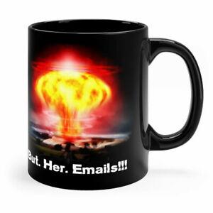 But Her Emails Political Humor Gift Black Coffee Mug 11oz