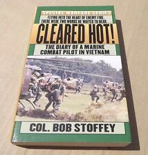 Cleared Hot! The Diary of A Marine Combat Pilot in Vietnam. Col. Bob Stoffey