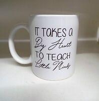 It takes a big heart to shape Little minds 11oz ceramic mug