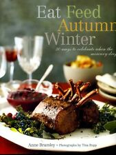 Bramley, Anne EAT FEED AUTUMN WINTER 30 WAYS TO CELEBRATE WHEN THE MERCURY DROPS