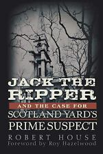 Jack the Ripper and the Case for Scotland Yard's Prime Suspect: By House, Robert