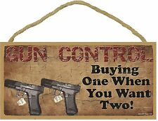 """Gun Control Buying One When You Want Two! Funny 2nd Amendment Sign 5""""X10"""""""