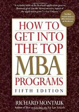 How to Get Into the Top MBA Programs, 5th Edition by Richard Montauk J.D.