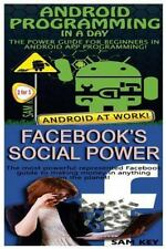 Android Programming in a Day! and Facebook Social Power by Sam Key (2015,...